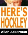 Here's Hockley by Allan Ackerman