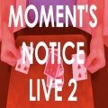 Moment's Notice Live 2
