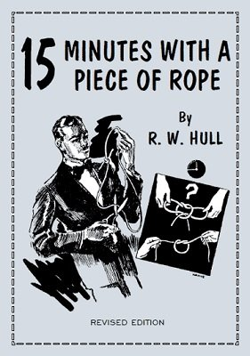 15 Minutes with a Piece of Rope by Ralph W. Hull
