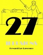 27 Illusions by Howard Ray Lawrence