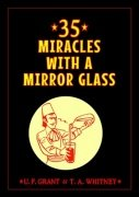35 Miracles with a Mirror Glass by Ulysses Frederick Grant & T. A. Whitney