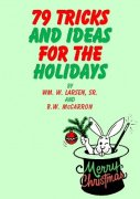 79 Tricks and Ideas for the Holidays by William W. Larsen & B. W. McCarron