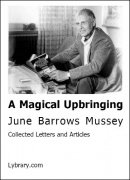 A Magical Upbringing: Collected Letters and Articles from June Barrows Mussey by Dagmar Mussey & June Barrows Mussey