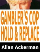 Gambler's Cop: Holding & Replacing by Allan Ackerman