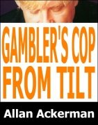 Gambler's Cop From Tilt by Allan Ackerman