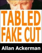 Tabled Fake Cut by Allan Ackerman