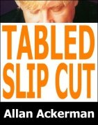 Tabled Slip Cut by Allan Ackerman
