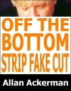 Off-The-Bottom Strip Fake Cut by Allan Ackerman