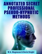 Annotated Secret Professional Pseudo-Hypnotic Methods by W. G. Magnuson & Devin Knight