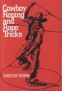 Cowboy Roping and Rope Tricks (used) by Chester Byers