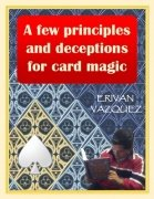 A Few Principles and Deceptions for Card Magic by Erivan Vazquez