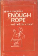 Give a Magician Enough Rope ... and he'll do a trick (used) by Lewis Ganson