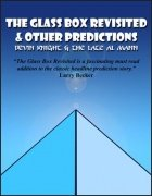 The Glass Box Revisited and Other Predictions by Devin Knight & Al Mann