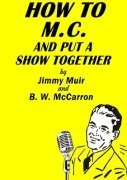 How to M.C. And Put A Show Together by Jimmy Muir & B. W. McCarron