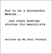 How to be a Successful Medium: and other bedtime stories for mentalists by Paul Voodini