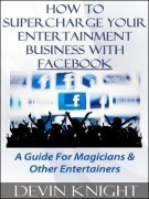 How To Supercharge Your Entertainment Business With Facebook by Devin Knight