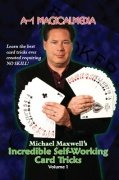 Incredible Self-Working Card Tricks: Volume 1 by Michael Maxwell