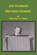 Joe Karson Beyond Zombie by Michael E. Rose