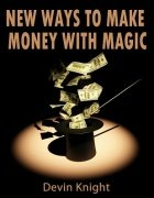 New Ways to Make Money from Magic by Devin Knight