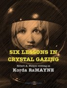 Six Lessons in Crystal Gazing by Robert A. Nelson