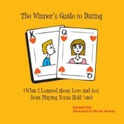 The Winner's Guide to Dating: What I learned about love and sex from playing Texas Hold 'em by Randall Klitz