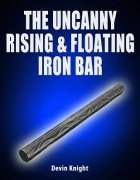 The Uncanny Rising and Floating Iron Bar by Devin Knight