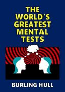 The World's Greatest Mental Tests by Burling Hull