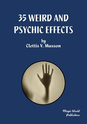 35 Weird and Psychic Effects by Clettis Musson
