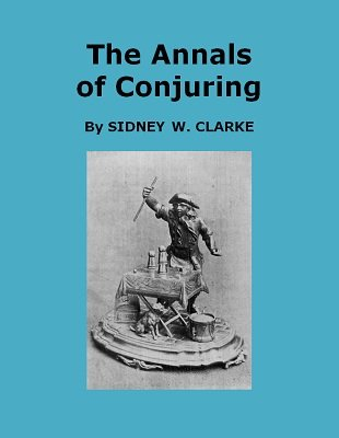 The Annals of Conjuring by Sidney W. Clarke