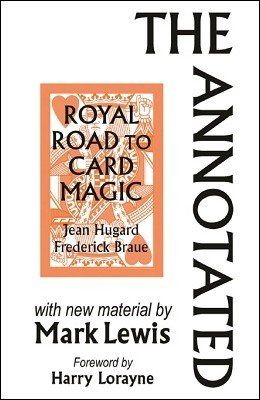 The Annotated Royal Road to Card Magic by Mark Lewis