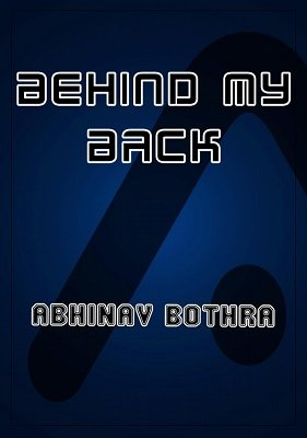 Behind My Back by Abhinav Bothra