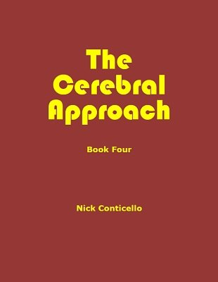 The Cerebral Approach: Book Four by Nick Conticello