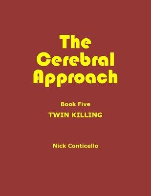 The Cerebral Approach: Book Five: Twin Killing by Nick Conticello