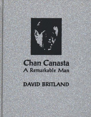 Chan Canasta: A Remarkable Man Volume 1 by David Britland