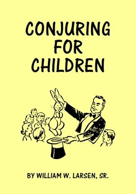 Conjuring for Children by William W. Larsen
