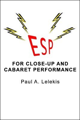ESP for Close-Up and Cabaret Performances by Paul A. Lelekis