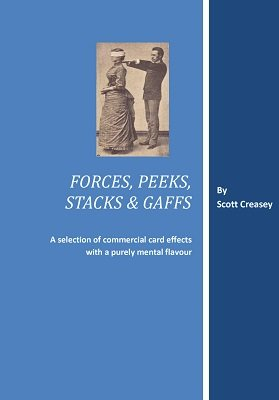 Forces, Peeks, Stacks and Gaffs by Scott Creasey
