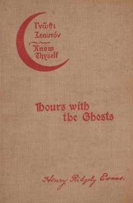 Hours with the Ghosts by Henry Ridgely Evans