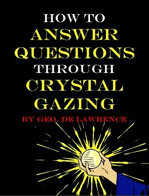 How To Answer Questions Through Crystal Gazing by Geo DeLawrence
