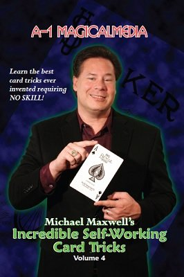 Incredible Self-Working Card Tricks: Volume 4 by Michael Maxwell