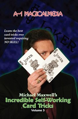 Incredible Self-Working Card Tricks: Volume 5 by Michael Maxwell