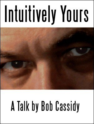 Intuitively Yours by Bob Cassidy