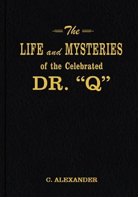 The Life and Mysteries of the Celebrated Dr. Q by Claude Alexander Conlin