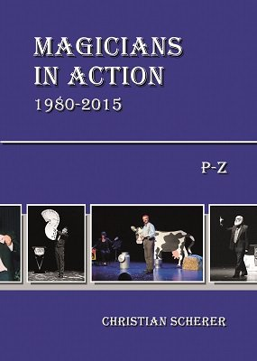 Magicians in Action 1980 - 2015: P-Z by Christian Scherer