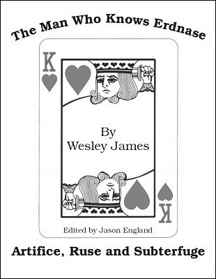 The Man Who Knows Erdnase by Wesley James