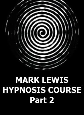 Mark Lewis Hypnosis Course, Part 2 by Mark Lewis