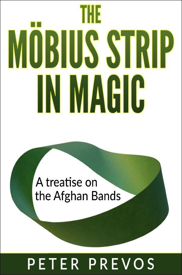 The Möbius Strip in Magic: A treatise on the Afghan Bands by Peter Prevos