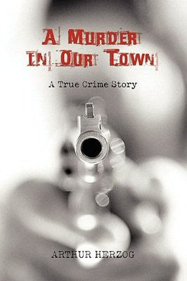 A Murder in our Town by Arthur Herzog