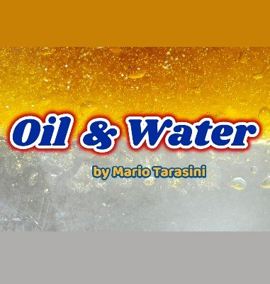 Oil and Water by Mario Tarasini