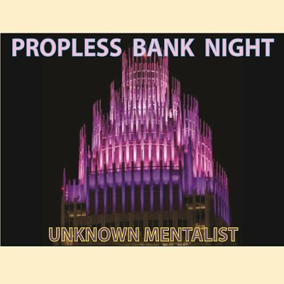 Propless Bank Night by Unknown Mentalist